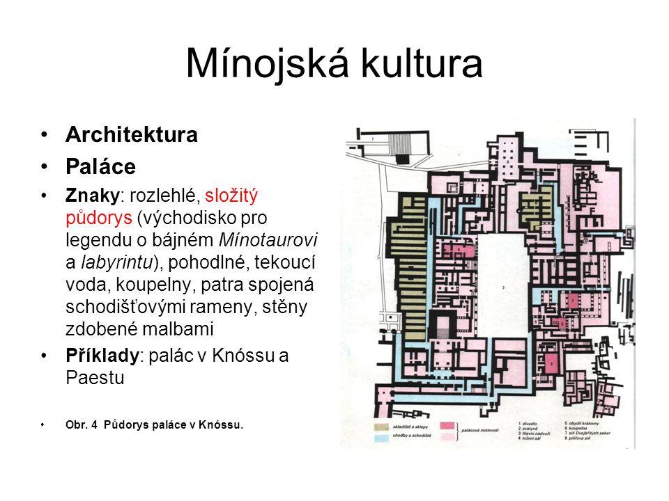 Mínojská kultura Architektura Paláce Znaky: rozlehlé, složitý půdorys (východisko pro legendu o bájném Mínotaurovi a labyrintu), pohodlné, tekoucí vod