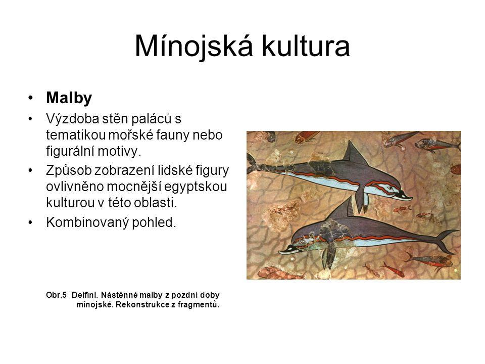 Mínojská kultura Malby Výzdoba stěn paláců s tematikou mořské fauny nebo figurální motivy. Způsob zobrazení lidské figury ovlivněno mocnější egyptskou