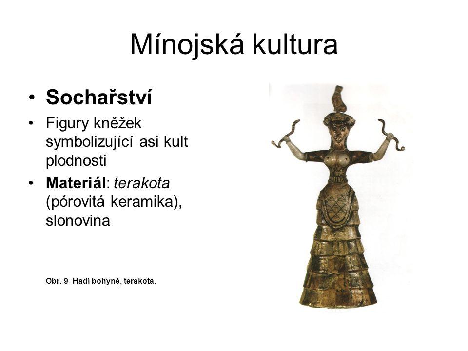 Mínojská kultura Sochařství Figury kněžek symbolizující asi kult plodnosti Materiál: terakota (pórovitá keramika), slonovina Obr. 9 Hadí bohyně, terak