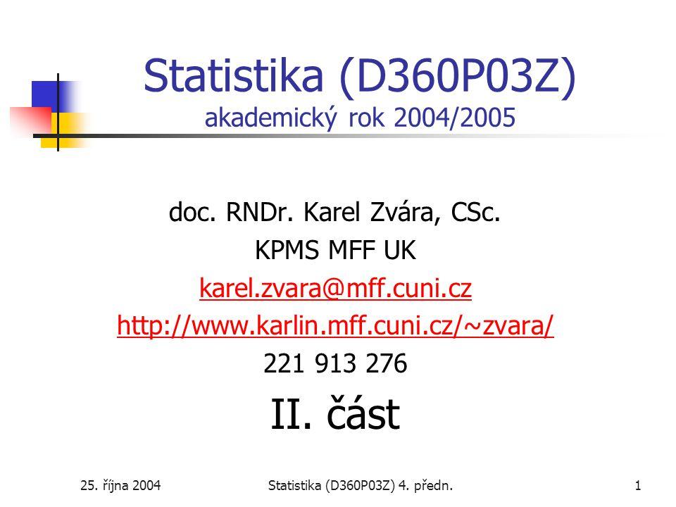 25. října 2004Statistika (D360P03Z) 4. předn.1 Statistika (D360P03Z) akademický rok 2004/2005 doc. RNDr. Karel Zvára, CSc. KPMS MFF UK karel.zvara@mff