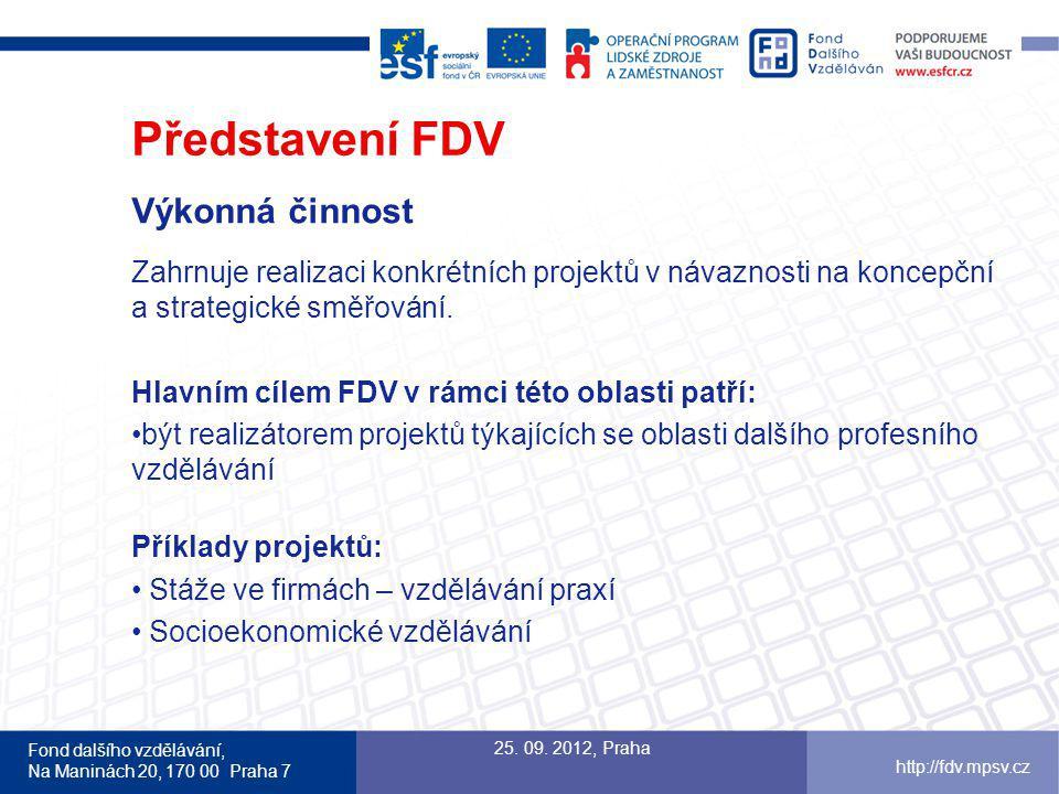 Fond dalšího vzdělávání, Na Maninách 20, 170 00 Praha 7 http://fdv.mpsv.cz Představení FDV Výkonná činnost Zahrnuje realizaci konkrétních projektů v návaznosti na koncepční a strategické směřování.