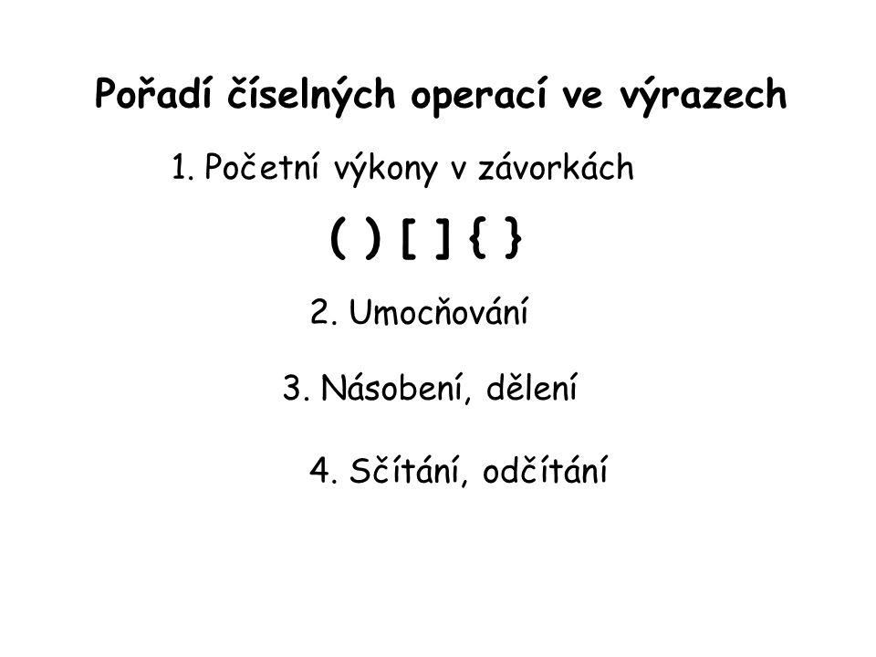 Pořadí číselných operací ve výrazech 1. Početní výkony v závorkách ( ) [ ] { } 2.