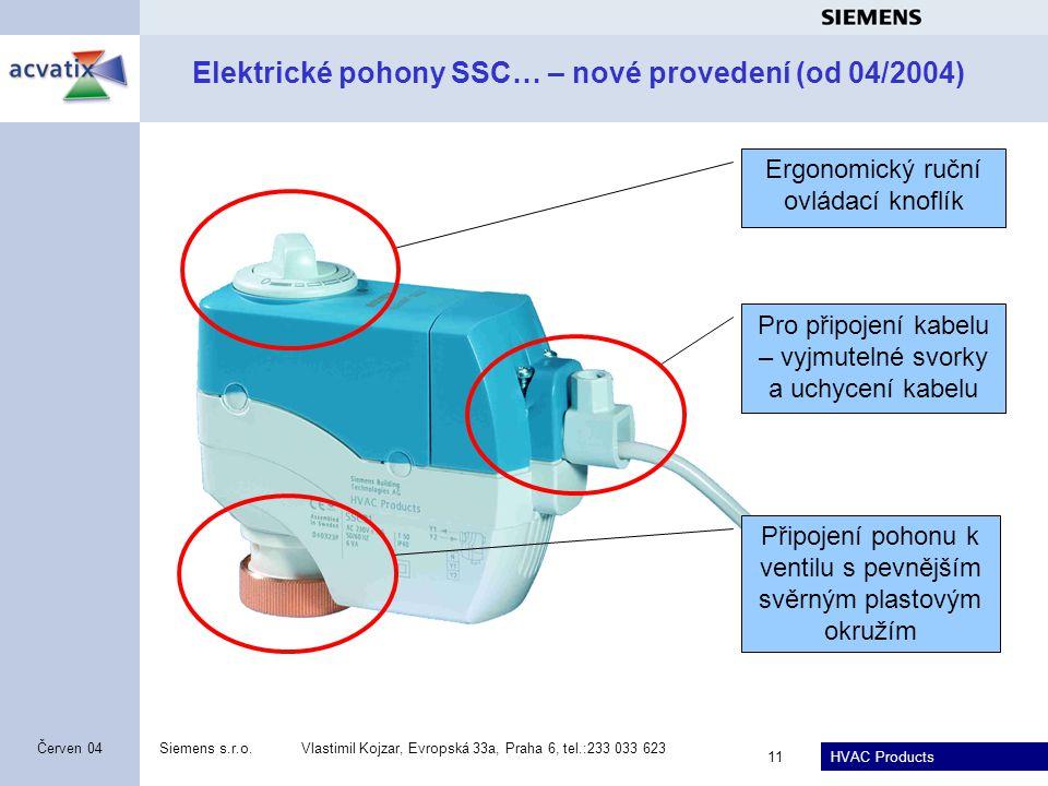HVAC Products Siemens s.r.o.Vlastimil Kojzar, Evropská 33a, Praha 6, tel.:233 033 623 11 Červen 04 Elektrické pohony SSC… – nové provedení (od 04/2004) Ergonomický ruční ovládací knoflík Připojení pohonu k ventilu s pevnějším svěrným plastovým okružím Pro připojení kabelu – vyjmutelné svorky a uchycení kabelu