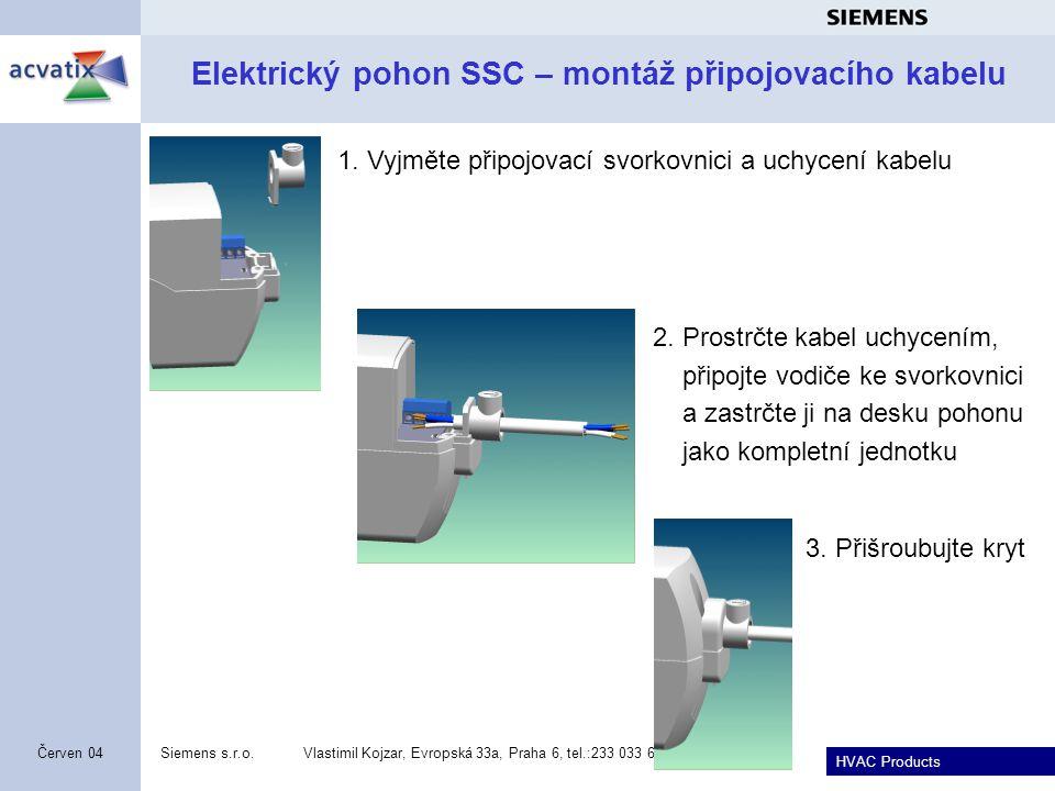 HVAC Products Siemens s.r.o.Vlastimil Kojzar, Evropská 33a, Praha 6, tel.:233 033 623 12 Červen 04 Elektrický pohon SSC – montáž připojovacího kabelu 1.