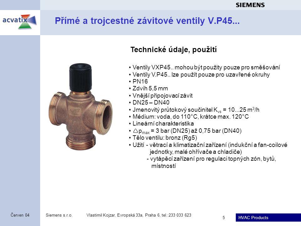 HVAC Products Siemens s.r.o.Vlastimil Kojzar, Evropská 33a, Praha 6, tel.:233 033 623 5 Červen 04 Přímé a trojcestné závitové ventily V.P45...