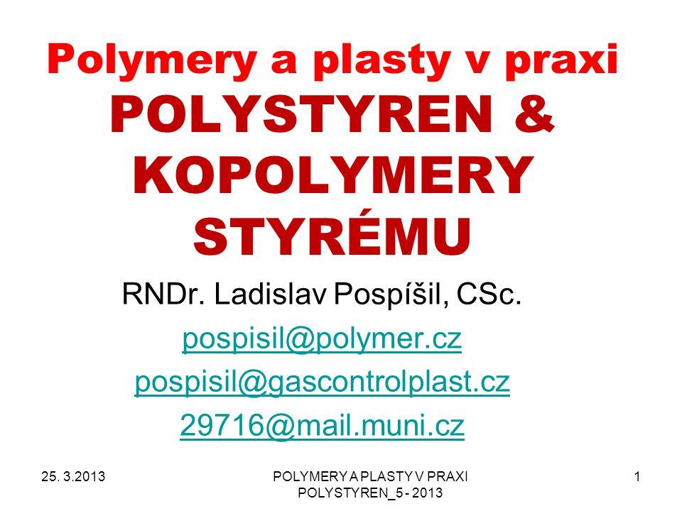 POLYMERY A PLASTY V PRAXI POLYSTYREN_5 - 2013 1 Polymery a plasty v praxi POLYSTYREN & KOPOLYMERY STYRÉMU RNDr. Ladislav Pospíšil, CSc. pospisil@polym