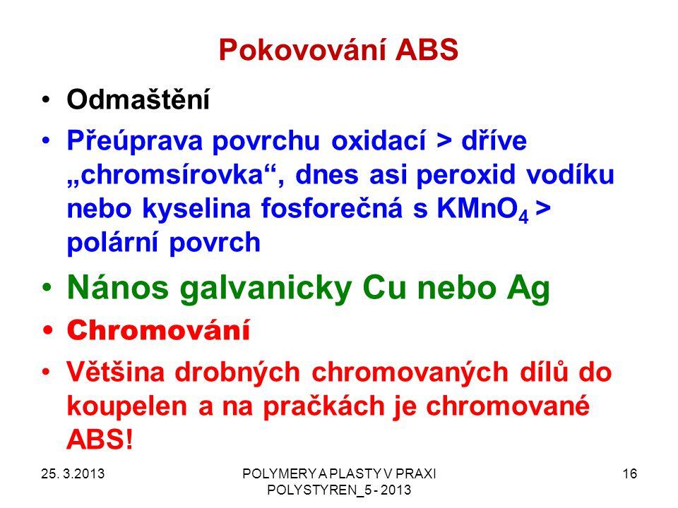 """Pokovování ABS 25. 3.2013POLYMERY A PLASTY V PRAXI POLYSTYREN_5 - 2013 16 Odmaštění Přeúprava povrchu oxidací > dříve """"chromsírovka"""", dnes asi peroxid"""