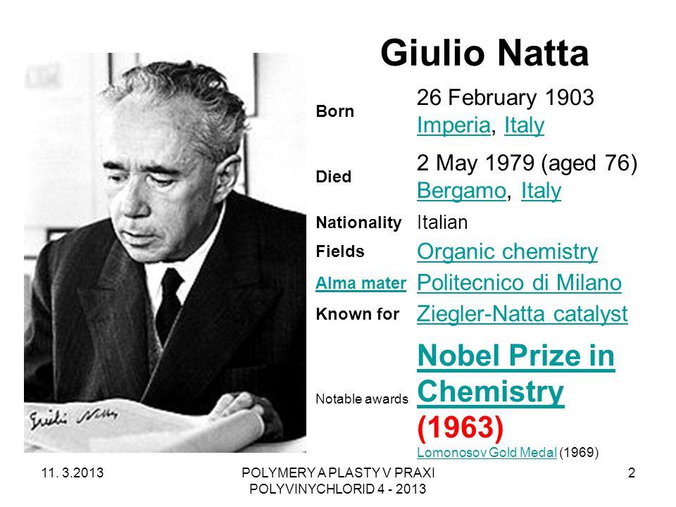 11. 3.2013POLYMERY A PLASTY V PRAXI POLYVINYCHLORID 4 - 2013 2 Giulio Natta Born 26 February 1903 Imperia, Italy ImperiaItaly Died 2 May 1979 (aged 76