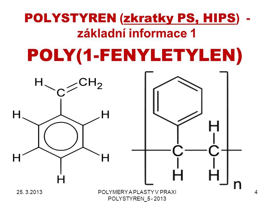POLYSTYREN ( zkratky PS, HIPS ) - základní informace 1 25. 3.2013POLYMERY A PLASTY V PRAXI POLYSTYREN_5 - 2013 4 POLY(1-FENYLETYLEN )