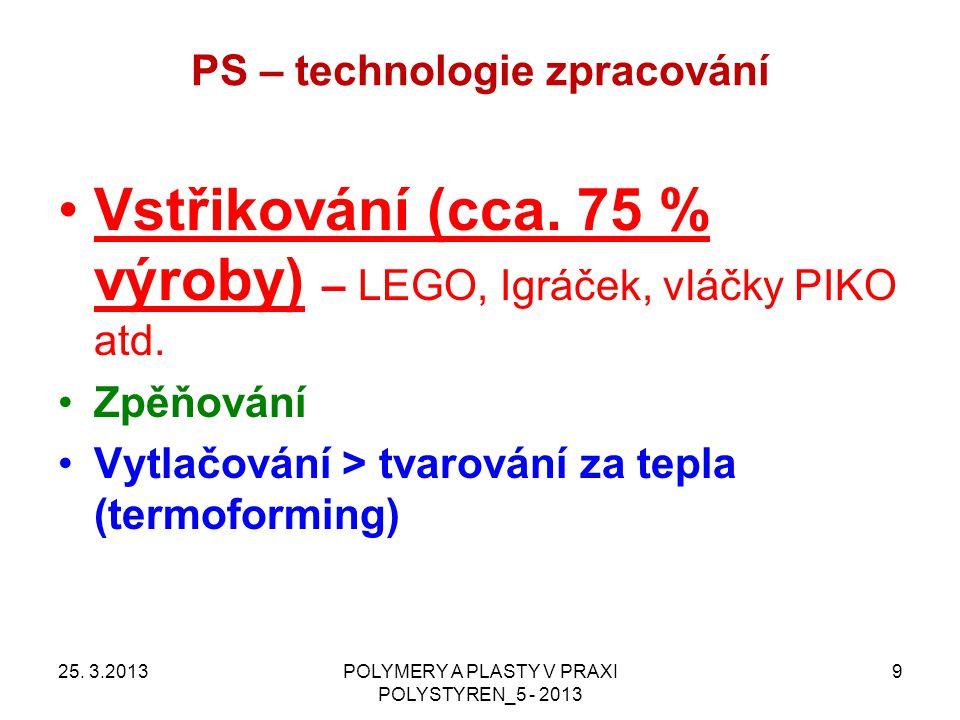 PS – technologie zpracování 25. 3.2013POLYMERY A PLASTY V PRAXI POLYSTYREN_5 - 2013 9 Vstřikování (cca. 75 % výroby) – LEGO, Igráček, vláčky PIKO atd.