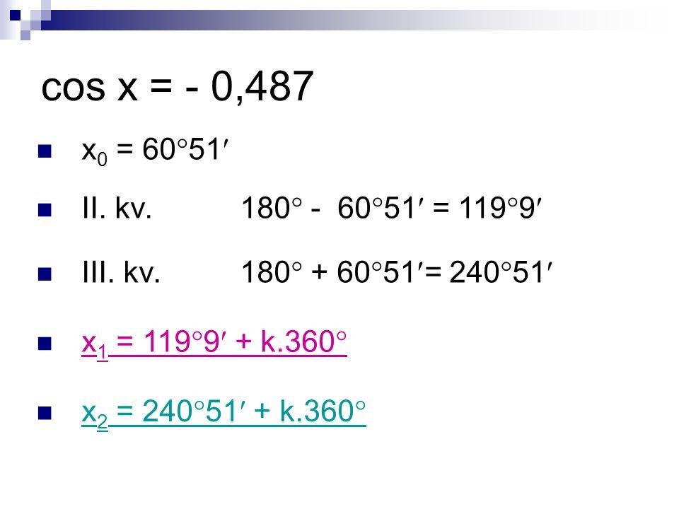 tg x = 7,18 číslo je kladné, máme rovnou výsledek: x = 82  4 + k.180 