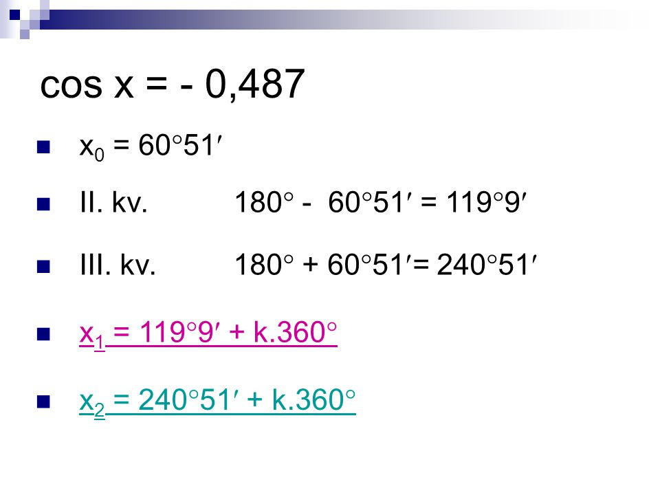 cos x = - 0,487 x 0 = 60  51 II. kv. 180  - 60  51 = 119  9 III.