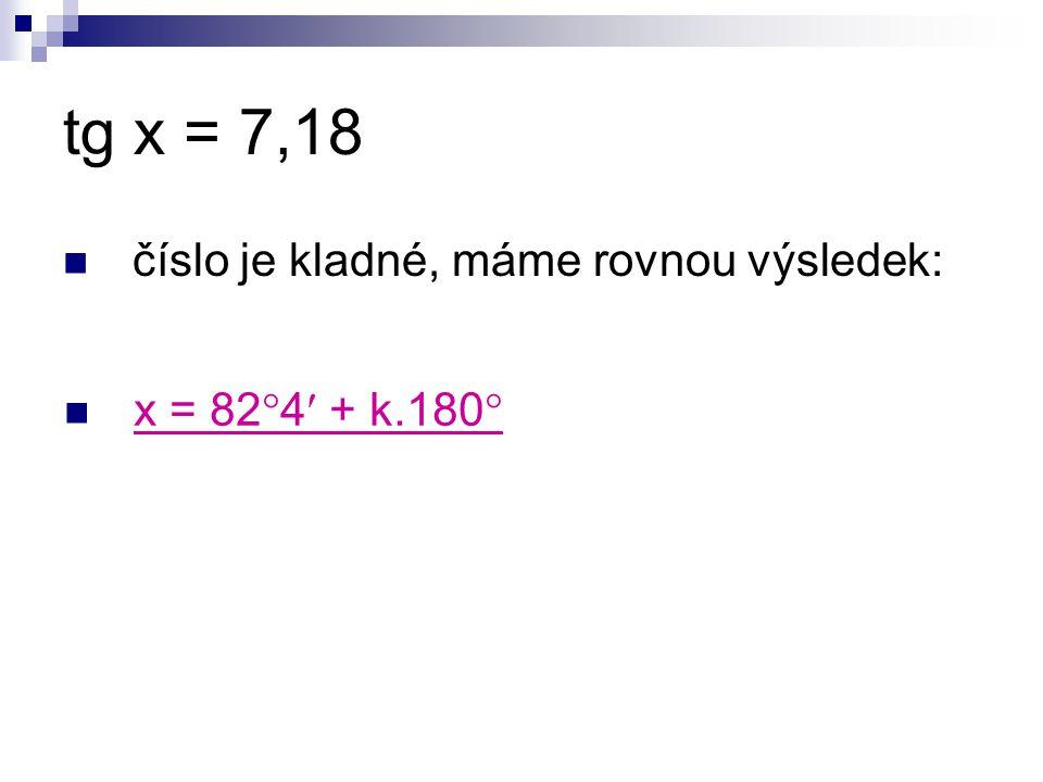 tg x = -3,65 x 0 = 74  40 II. kv. 180  - 74  40 = 105  20 x = 105  20 + k.180 