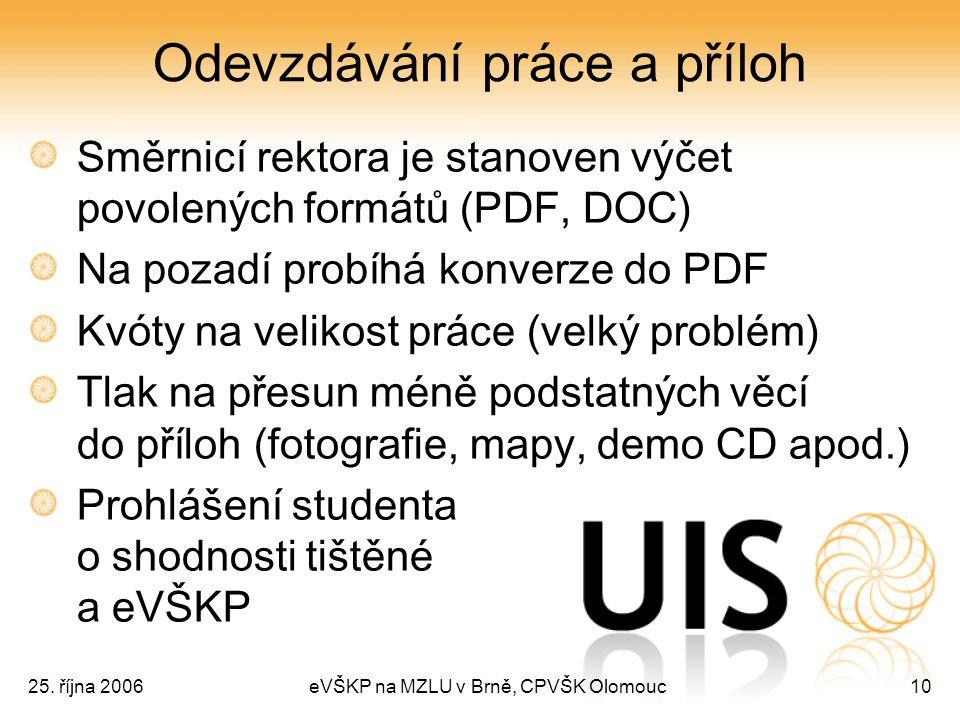 25. října 2006eVŠKP na MZLU v Brně, CPVŠK Olomouc10 Odevzdávání práce a příloh Směrnicí rektora je stanoven výčet povolených formátů (PDF, DOC) Na poz