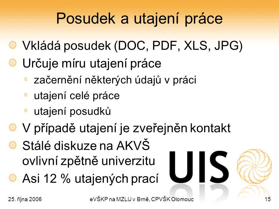25. října 2006eVŠKP na MZLU v Brně, CPVŠK Olomouc15 Posudek a utajení práce Vkládá posudek (DOC, PDF, XLS, JPG) Určuje míru utajení práce začernění ně