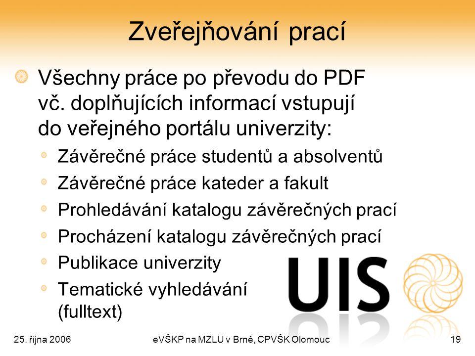 25. října 2006eVŠKP na MZLU v Brně, CPVŠK Olomouc19 Zveřejňování prací Všechny práce po převodu do PDF vč. doplňujících informací vstupují do veřejnéh