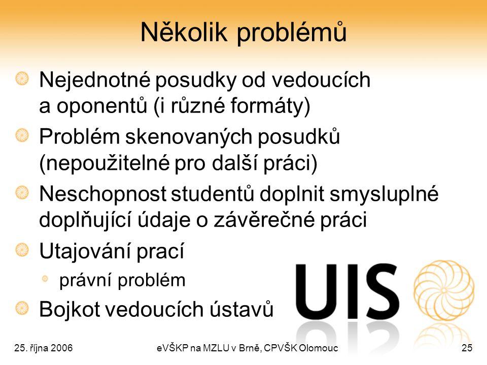 25. října 2006eVŠKP na MZLU v Brně, CPVŠK Olomouc25 Několik problémů Nejednotné posudky od vedoucích a oponentů (i různé formáty) Problém skenovaných