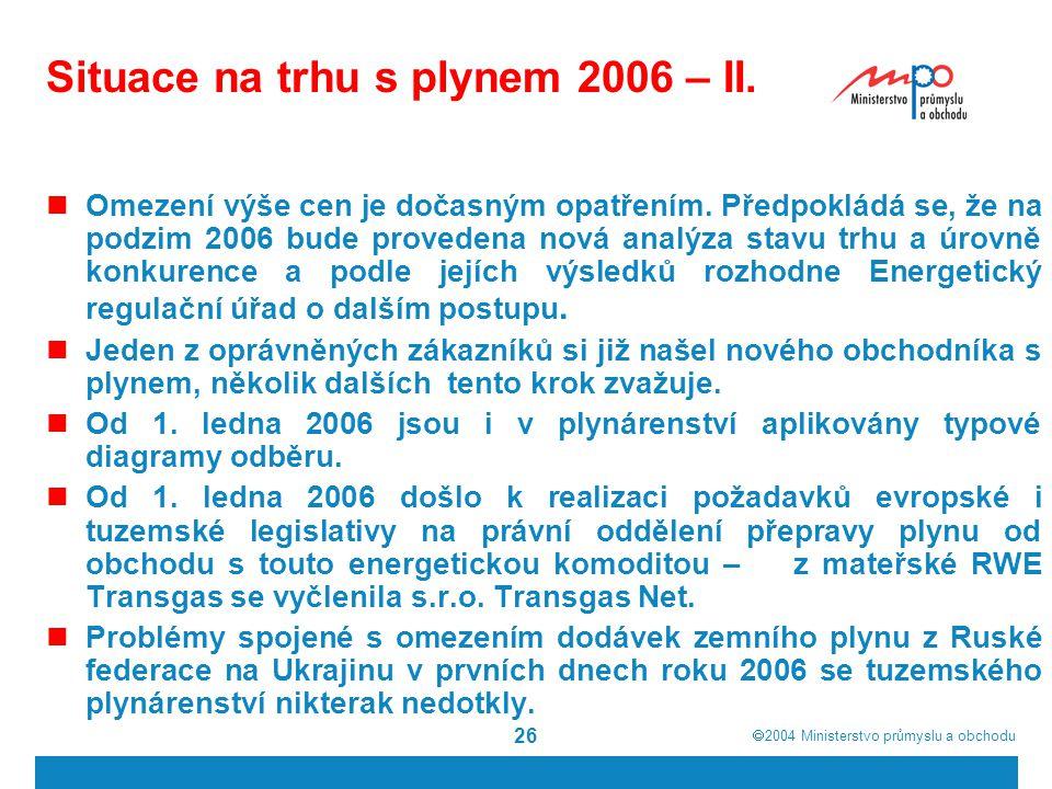  2004  Ministerstvo průmyslu a obchodu 26 Situace na trhu s plynem 2006 – II. Omezení výše cen je dočasným opatřením. Předpokládá se, že na podzim