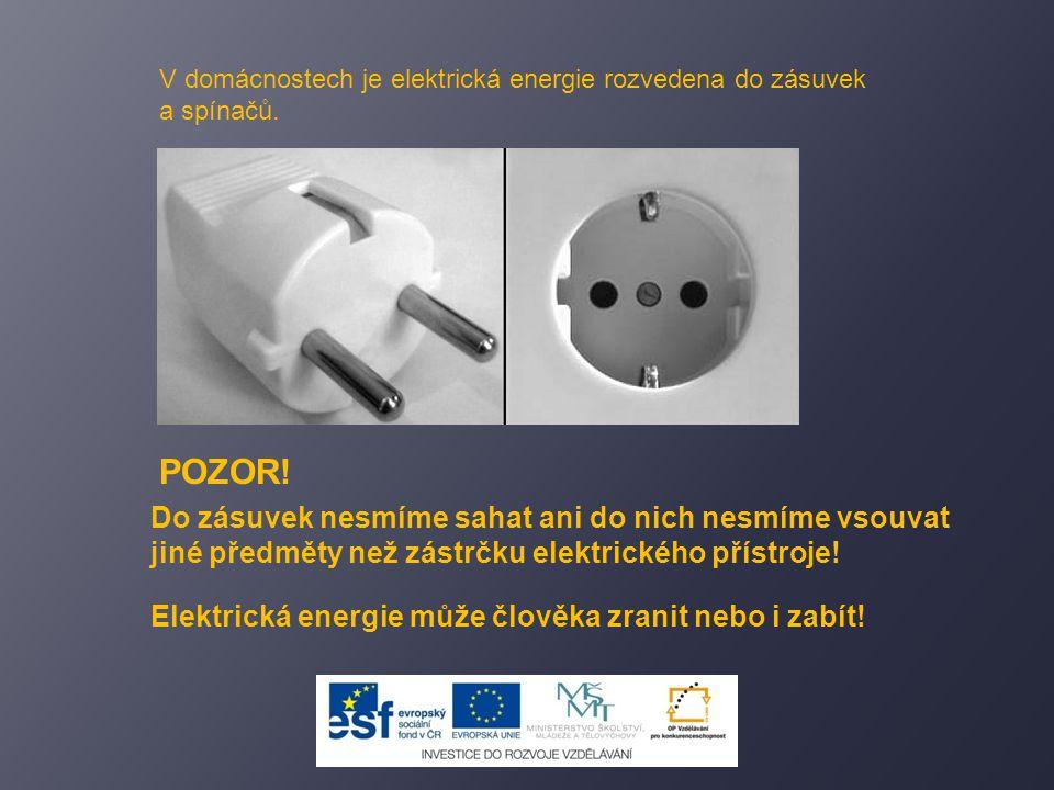V domácnostech je elektrická energie rozvedena do zásuvek a spínačů. Do zásuvek nesmíme sahat ani do nich nesmíme vsouvat jiné předměty než zástrčku e