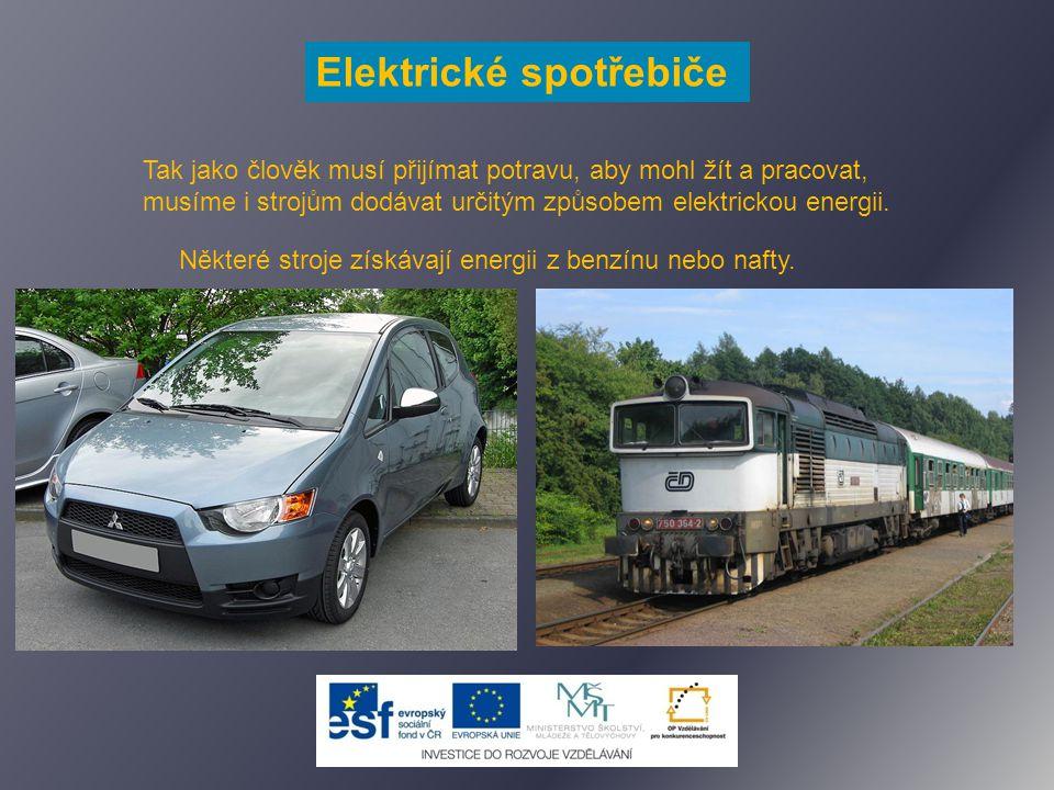 Elektrické spotřebiče Tak jako člověk musí přijímat potravu, aby mohl žít a pracovat, musíme i strojům dodávat určitým způsobem elektrickou energii.