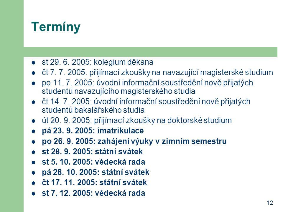 12 Termíny st 29. 6. 2005: kolegium děkana čt 7.