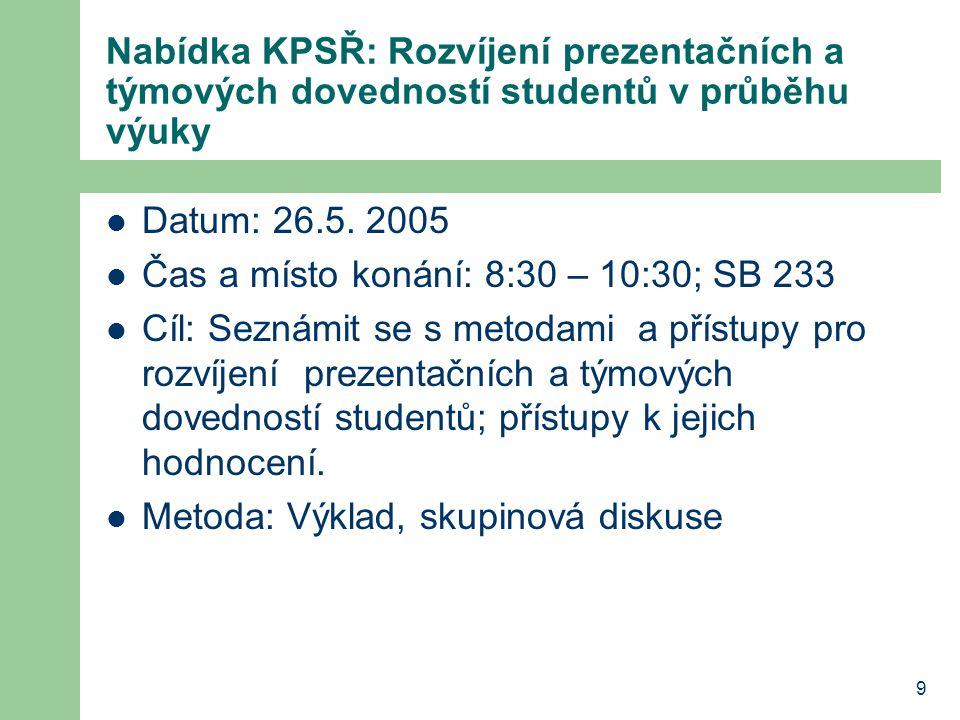 9 Nabídka KPSŘ: Rozvíjení prezentačních a týmových dovedností studentů v průběhu výuky Datum: 26.5.