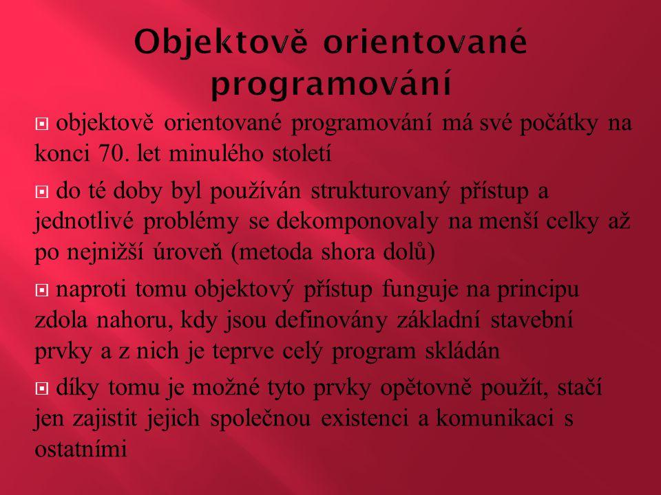  objektově orientované programování má své počátky na konci 70. let minulého století  do té doby byl používán strukturovaný přístup a jednotlivé pro