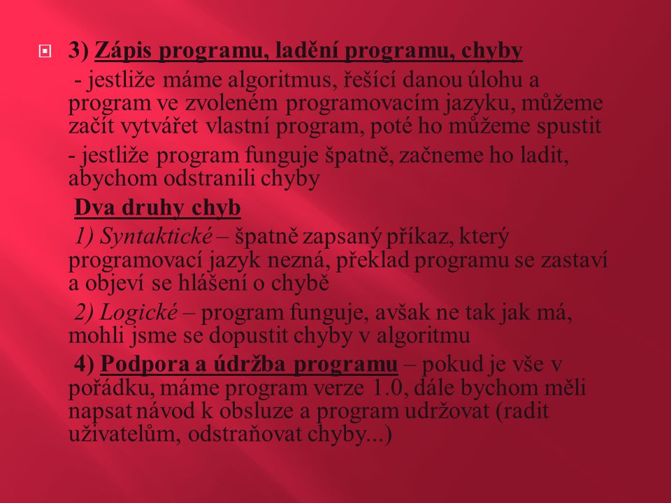  3) Zápis programu, ladění programu, chyby - jestliže máme algoritmus, řešící danou úlohu a program ve zvoleném programovacím jazyku, můžeme začít vy