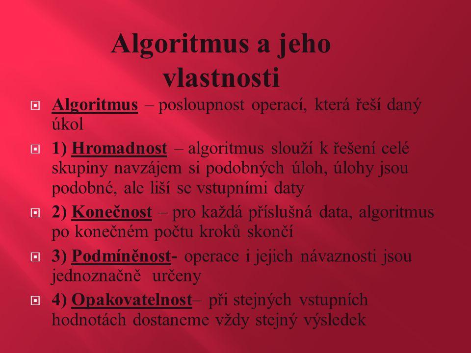  Algoritmus – posloupnost operací, která řeší daný úkol  1) Hromadnost – algoritmus slouží k řešení celé skupiny navzájem si podobných úloh, úlohy j