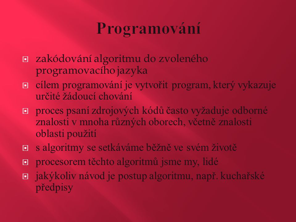  zakódování algoritmu do zvoleného programovacího jazyka  cílem programování je vytvořit program, který vykazuje určité žádoucí chování  proces psa