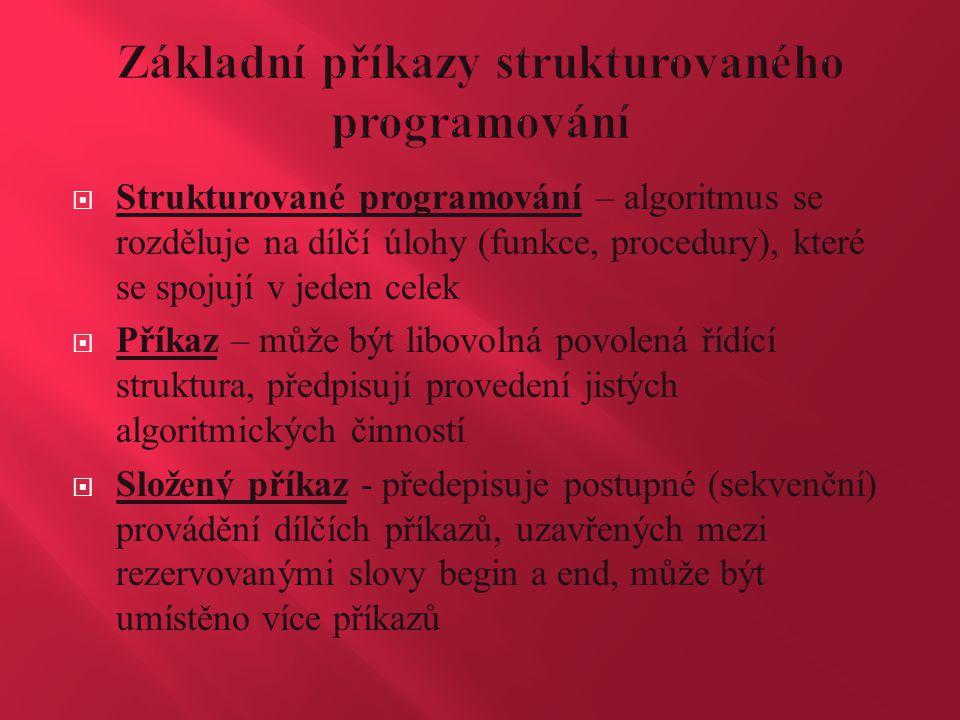  Strukturované programování – algoritmus se rozděluje na dílčí úlohy (funkce, procedury), které se spojují v jeden celek  Příkaz – může být libovoln