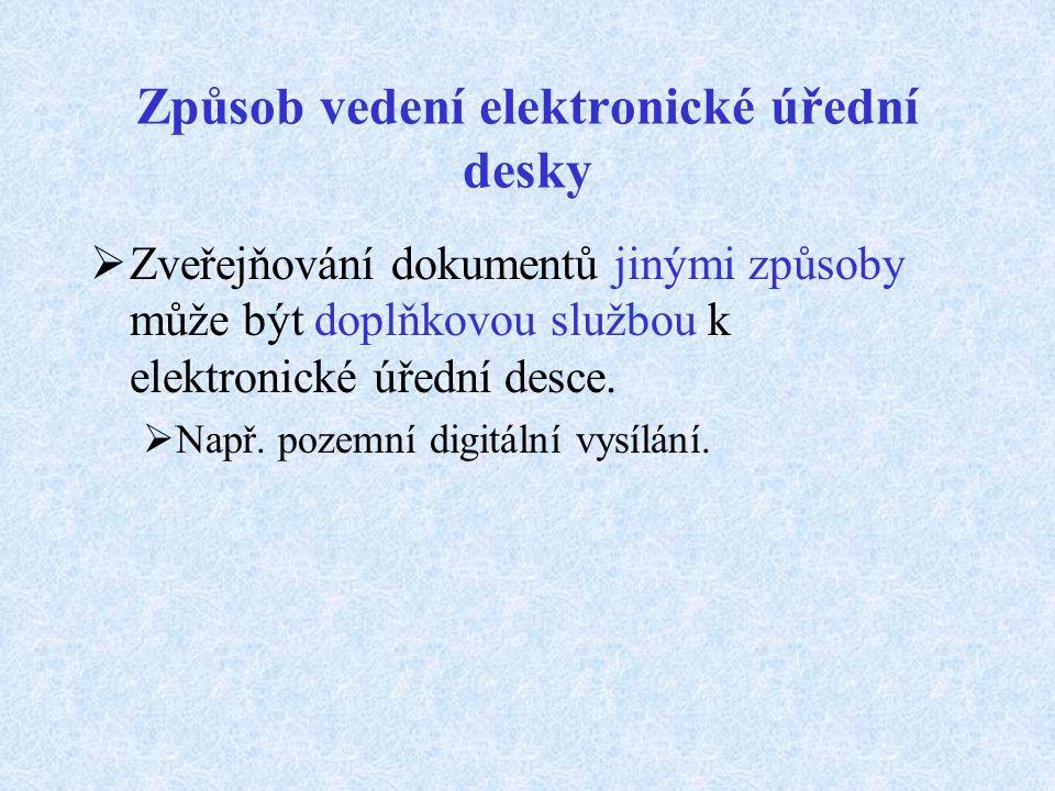 Způsob vedení elektronické úřední desky Není-li obec schopna vést elektronickou úřední desku vlastními silami, dokumenty může způsobem umožňujícím dál