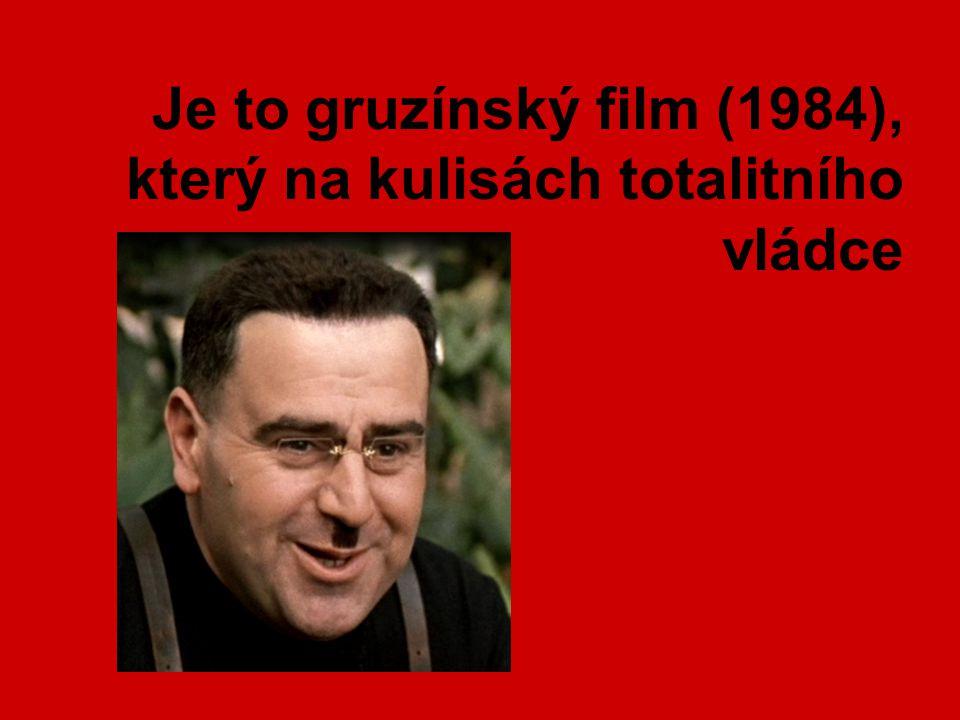 Je to gruzínský film (1984), který na kulisách totalitního vládce