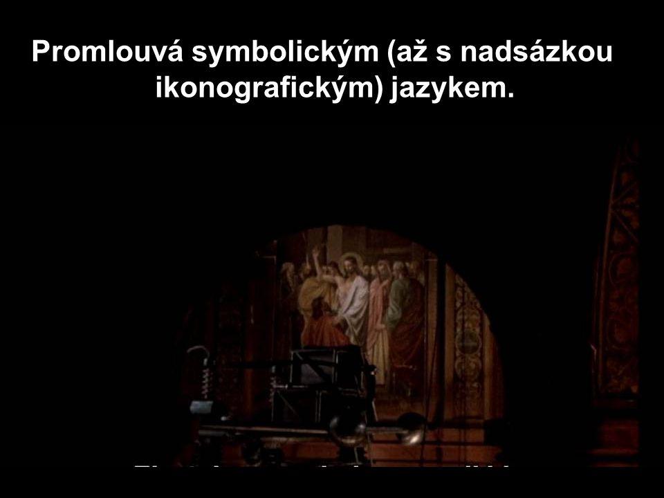 Promlouvá symbolickým (až s nadsázkou ikonografickým) jazykem.