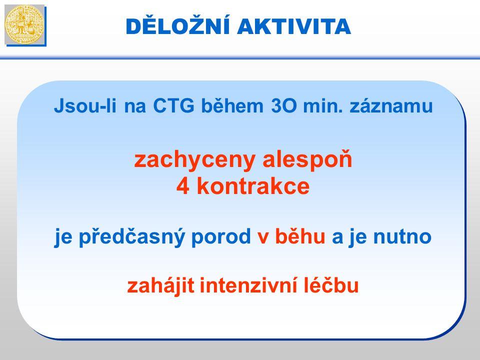 DĚLOŽNÍ AKTIVITA Jsou-li na CTG během 3O min. záznamu zachyceny alespoň 4 kontrakce je předčasný porod v běhu a je nutno zahájit intenzivní léčbu