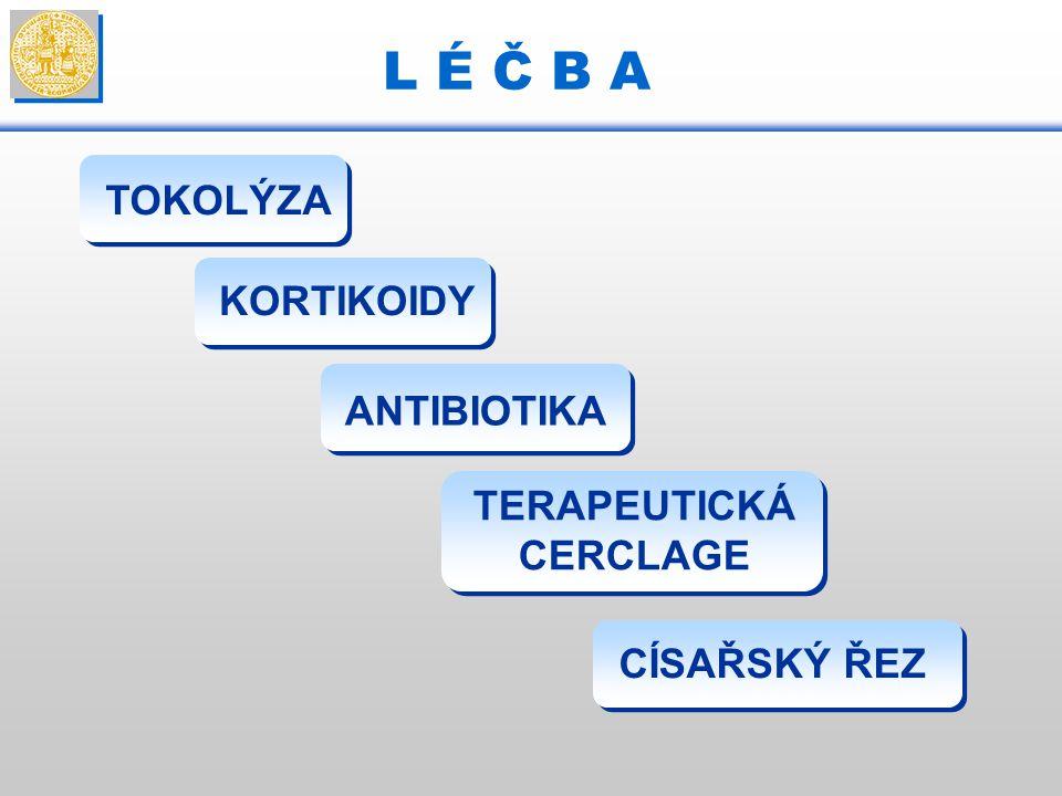 L É Č B A TOKOLÝZA KORTIKOIDY TERAPEUTICKÁ CERCLAGE CÍSAŘSKÝ ŘEZ ANTIBIOTIKA