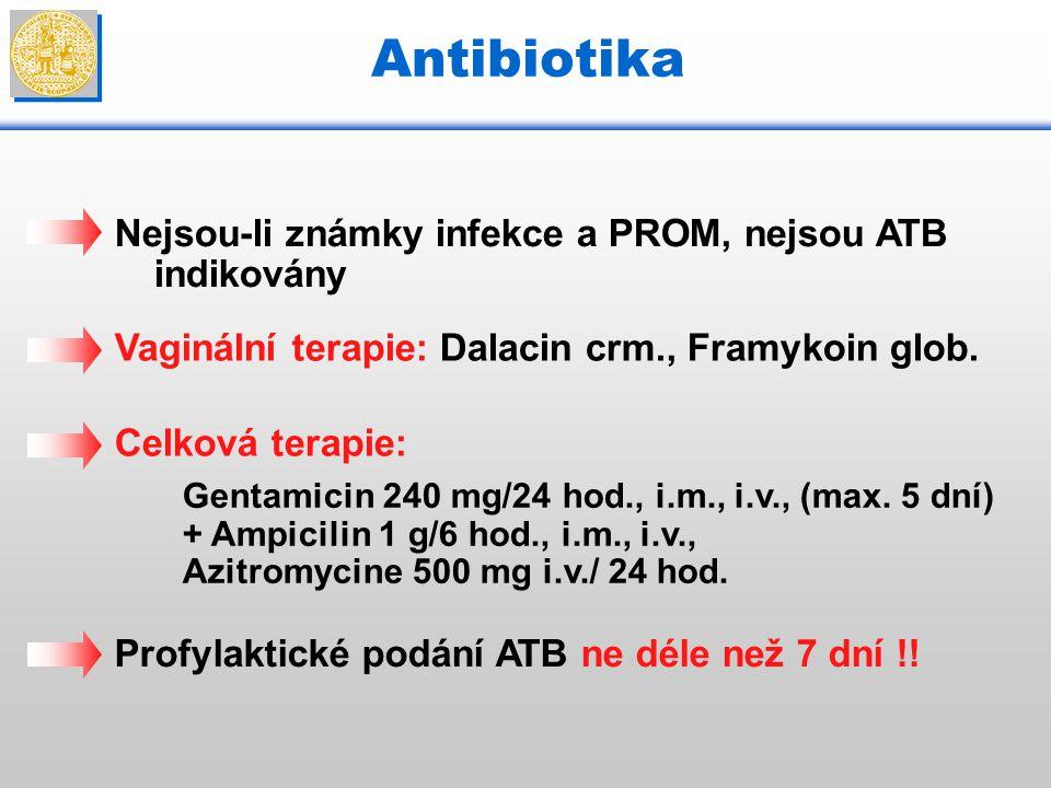 Antibiotika Nejsou-li známky infekce a PROM, nejsou ATB indikovány Profylaktické podání ATB ne déle než 7 dní !! Vaginální terapie: Dalacin crm., Fram