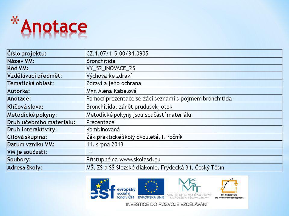 Číslo projektu:CZ.1.07/1.5.00/34.0905 Název VM:Bronchitida Kód VM:VY_52_INOVACE_25 Vzdělávací předmět:Výchova ke zdraví Tematická oblast:Zdraví a jeho ochrana Autorka:Mgr.