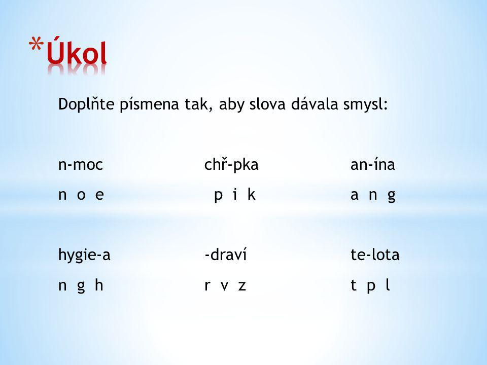Doplňte písmena tak, aby slova dávala smysl: n-moc chř-pka an-ína n o e p i k a n g hygie-a -dravíte-lota n g h r v z t p l