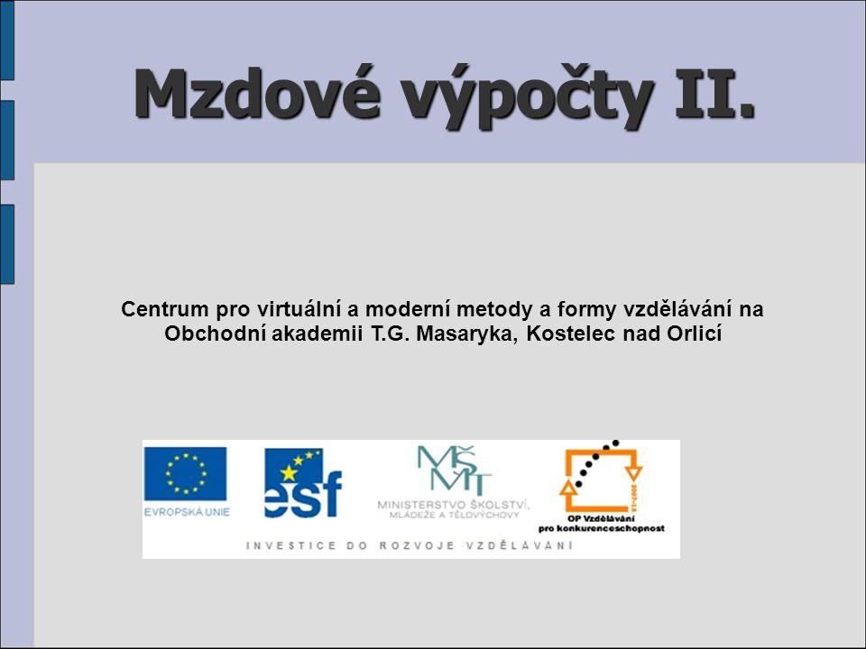 Mzdové výpočty II. Centrum pro virtuální a moderní metody a formy vzdělávání na Obchodní akademii T.G. Masaryka, Kostelec nad Orlicí