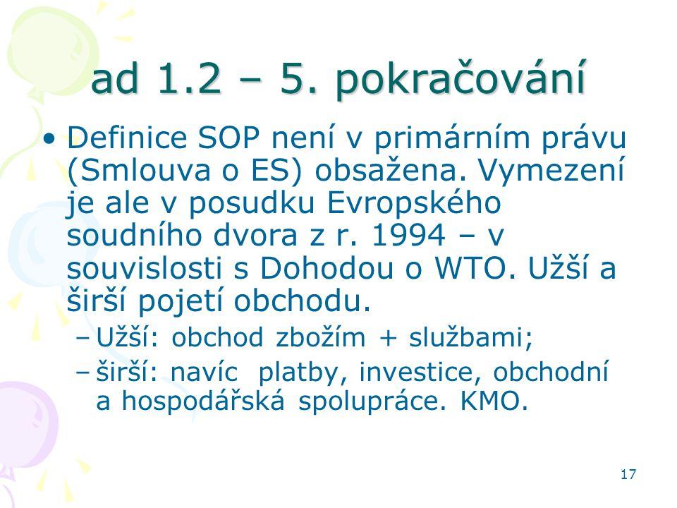 17 ad 1.2 – 5. pokračování Definice SOP není v primárním právu (Smlouva o ES) obsažena. Vymezení je ale v posudku Evropského soudního dvora z r. 1994
