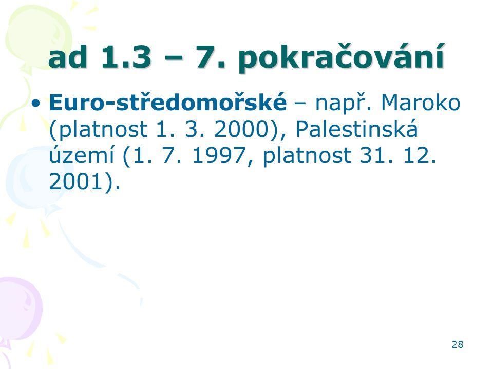 28 ad 1.3 – 7. pokračování Euro-středomořské – např. Maroko (platnost 1. 3. 2000), Palestinská území (1. 7. 1997, platnost 31. 12. 2001).