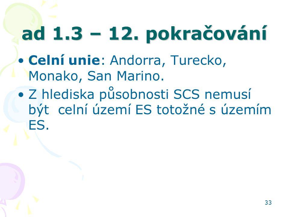 33 ad 1.3 – 12. pokračování Celní unie: Andorra, Turecko, Monako, San Marino. Z hlediska působnosti SCS nemusí být celní území ES totožné s územím ES.