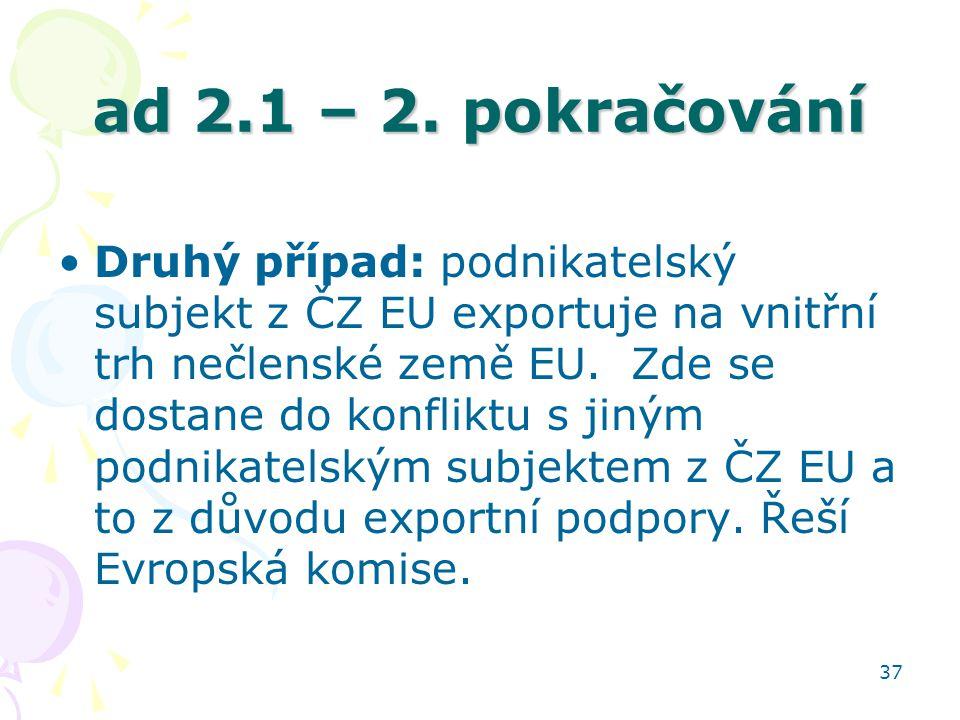 37 ad 2.1 – 2. pokračování Druhý případ: podnikatelský subjekt z ČZ EU exportuje na vnitřní trh nečlenské země EU. Zde se dostane do konfliktu s jiným