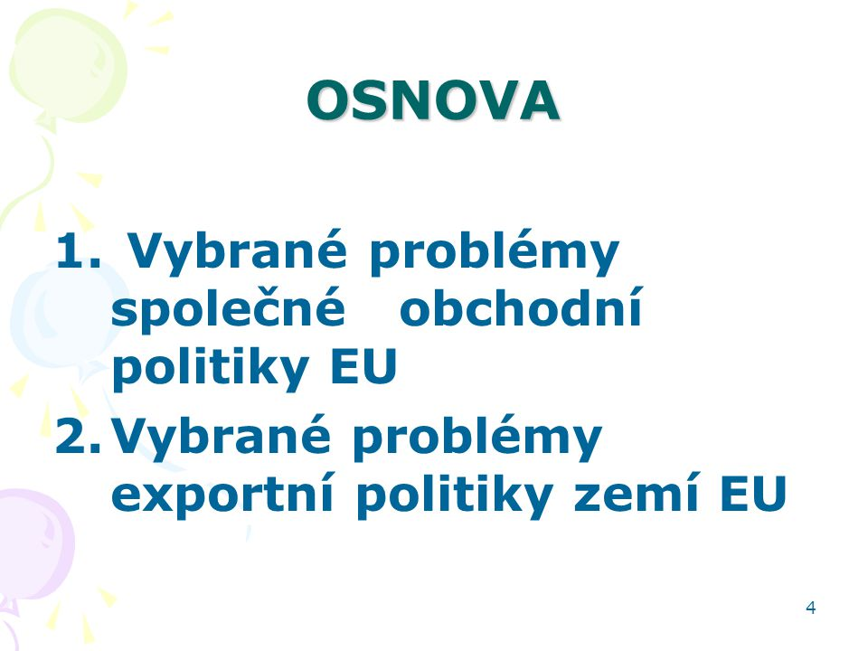4 OSNOVA 1. Vybrané problémy společné obchodní politiky EU 2.Vybrané problémy exportní politiky zemí EU