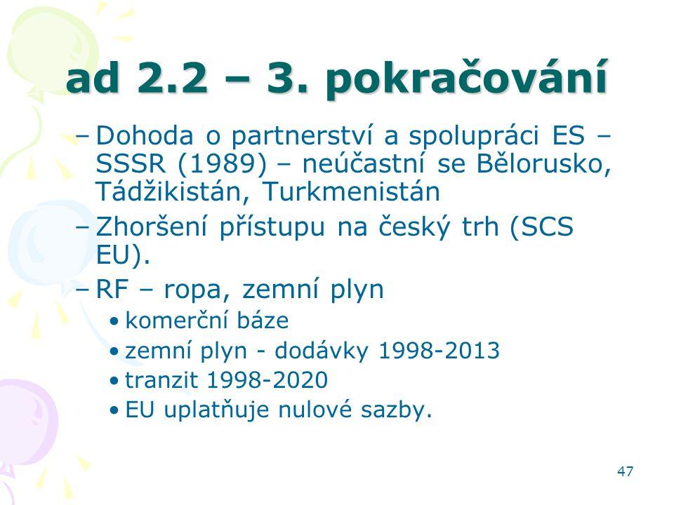 47 ad 2.2 – 3. pokračování –Dohoda o partnerství a spolupráci ES – SSSR (1989) – neúčastní se Bělorusko, Tádžikistán, Turkmenistán –Zhoršení přístupu