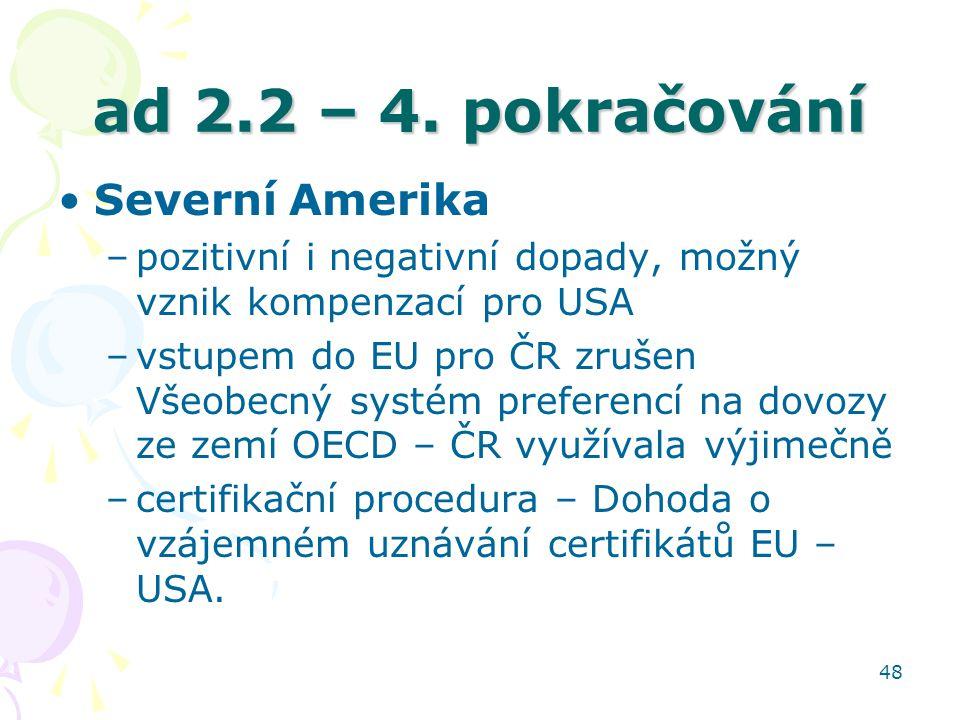 48 ad 2.2 – 4. pokračování Severní Amerika –pozitivní i negativní dopady, možný vznik kompenzací pro USA –vstupem do EU pro ČR zrušen Všeobecný systém