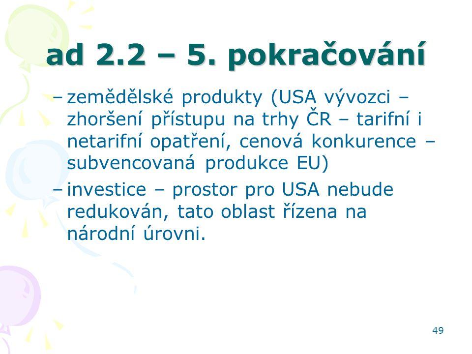 49 ad 2.2 – 5. pokračování –zemědělské produkty (USA vývozci – zhoršení přístupu na trhy ČR – tarifní i netarifní opatření, cenová konkurence – subven
