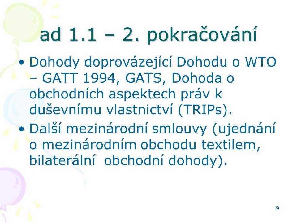 9 ad 1.1 – 2. pokračování Dohody doprovázející Dohodu o WTO – GATT 1994, GATS, Dohoda o obchodních aspektech práv k duševnímu vlastnictví (TRIPs). Dal
