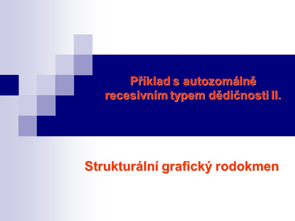 Příklad s autozomálně recesivním typem dědičnosti II. Strukturální grafický rodokmen